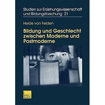 Bildung und Geschlecht zwischen Moderne und Postmoderne  Zur Verknpfung von Bildungs Biographie und Genderforschung by von Felden & Heide