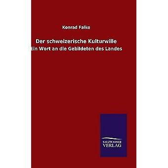 Der schweizerische Kulturwille by Falke & Konrad