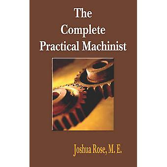 The Complete Practical Machinist 1901  19th Edition by Rose & Joshua