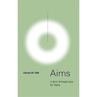 Aims - A Brief Metaphysics for Today - 9780268029012 Book