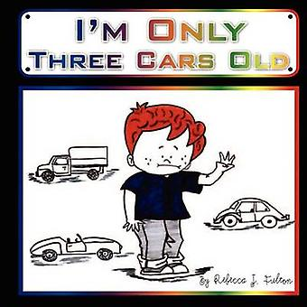 I'm Only Three Cars Old by Rebecca J Fulton - 9780982455043 Book
