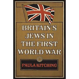 Britain's Jews in the First World War by Paula Kitching - 97814456632