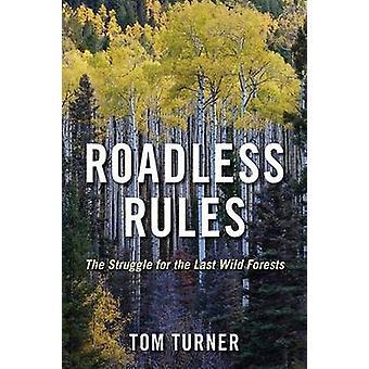 Onberijdbaar regels - de strijd om de laatste wilde bossen door Tom Turner