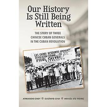 Our History Is Still Being Written - The Story of Three Chinese-Cuban