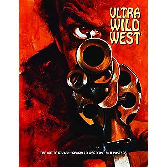 Ultra Wild West - The Art of Italian 'Spaghetti Western' Film Posters