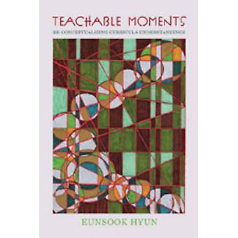 Teachable Moments - Re-Conceptualizing Curricula Understandings by Eun