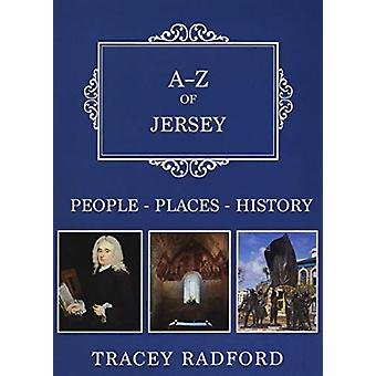A-Z of Jersey - Places-People-History by Tracey Radford - 978144569390