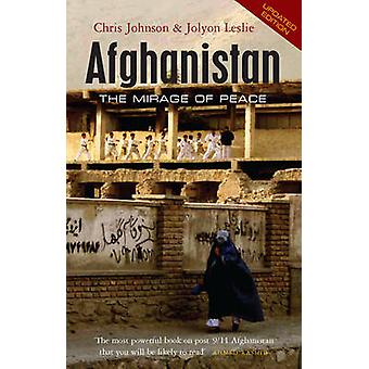Afghanistan - The Mirage of Peace (2nd Revised edition) by Chris Johns