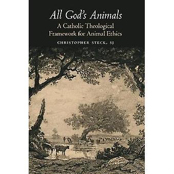 All God's Animals - A Catholic Theological Framework for Animal Ethics