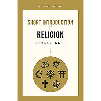 Short Introduction To Religion - A Pocket Essential by Gordon Kerr -