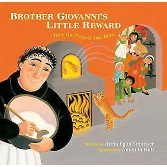 Broer Giovannis weinig beloning hoe de Pretzel werd geboren door Anna Egan Smucker & geïllustreerd door Amanda Hall