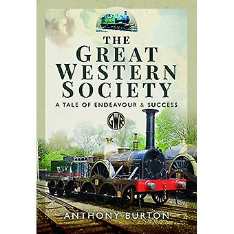 The Great Western Society - A Tale of Endeavour and Success by Anthony