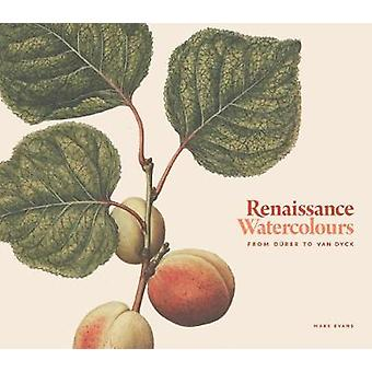 Renaissance Watercolours - From Durer to Van Dyck by Mark Evans - 9781