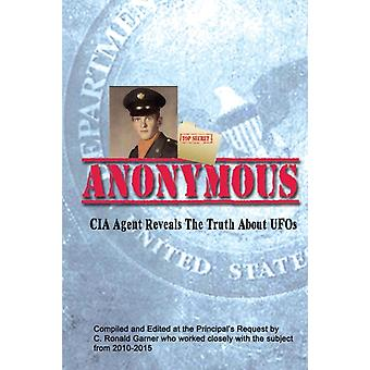 Anonymous  A Former CIA Agent comes out of the Shadows to Brief the White House about UFOs by C Ronald Garner