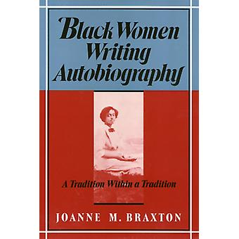 Black Women Writing Autobiography  A Tradition Within a Tradition by Joanne M Braxton