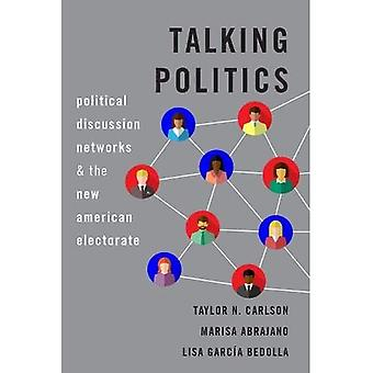 Talking Politics: Political Discussion Networks and the� New American Electorate