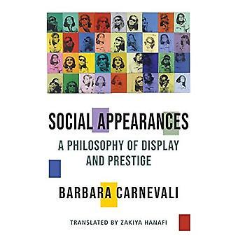 Sociale verschijningen: Een filosofie van display en prestige (Columbia thema's in de filosofie, sociale kritiek, en de kunsten)