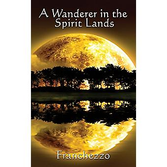 A Wanderer in the Spirit Lands by Franchezzo - 9781515437406 Book