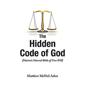 The Hidden Code of God - Nature's Natural Bible of Free Will by Matthe