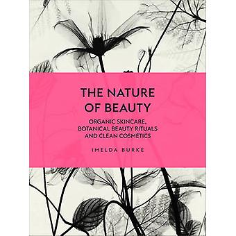 The Nature of Beauty Organic Skincare Botanical Beauty Rituals and Clean Cosmetics