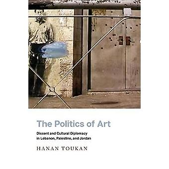 The Politics of Art Dissent and Cultural Diplomacy in Lebanon Palestine and Jordan Stanford Studies in Middle Eastern and Islamic Societies and Cultures