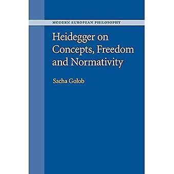 Heidegger on Concepts, Freedom and Normativity (Modern European Philosophy)