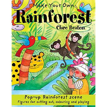 Make Your Own Rainforest by Clare Beaton