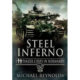 Steel Inferno Ist SS Panzer Corps in Normandy by Michael Reynolds