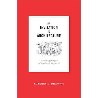 An invitation to architecture - Discovering delight in the world built