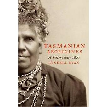 The Tasmanian Aborigines - A New History by Lyndall Ryan - 97817423706