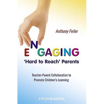 Engaging 'Hard to Reach' Parents - Teacher-Parent Collaboration to Pro