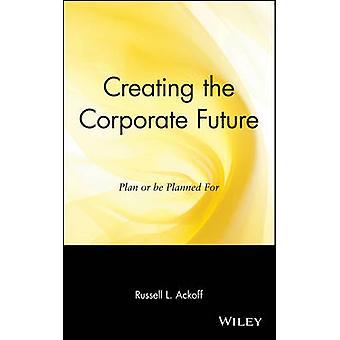 Russell L. Ackoffin yrityksen tulevaisuuden luominen