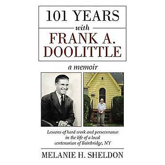 101 anos com aulas de Frank A. Doolittle de trabalho duro e perseverança na vida de um Local centenário de NY Bainbridge. Um livro de memórias por Sheldon & Melanie H.