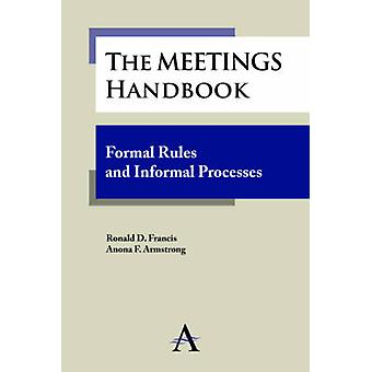 The Meetings Handbook Formal Rules and Informal Processes by Francis & Ronald D.