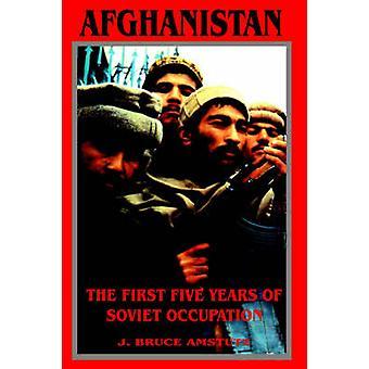 Afghanistan de eerste vijf jaar van bezetting van de Sovjet-Unie door Amstutz & J. Bruce
