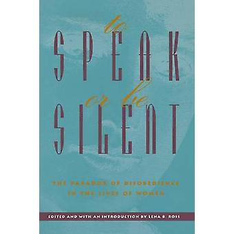 To Speak or Be Silent The Paradox of Disobedience in the Lives of Women by Ross & Lena B.