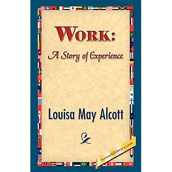 Arbeid en historie om erfaring av Alcott & Louisa mai