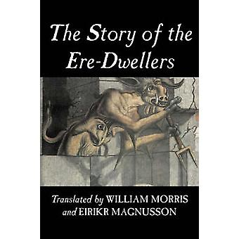 The Story of the EreDwellers by Wiliam Morris Fiction Classics Fantasy Fairy Tales Folk Tales Legends  Mythology by Morris & William