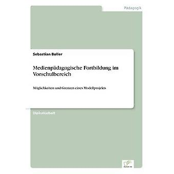 Medienpdagogische Fortbildung im VorschulbereichMglichkeiten und Grenzen eines Modellprojekts by Boller & Sebastian
