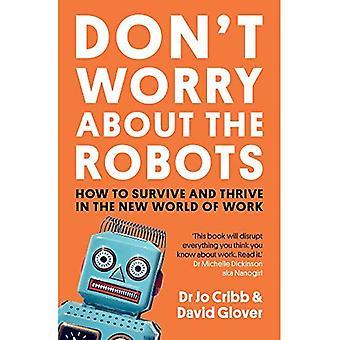 Não se preocupe com os robôs: como sobreviver e prosperar no novo mundo do trabalho