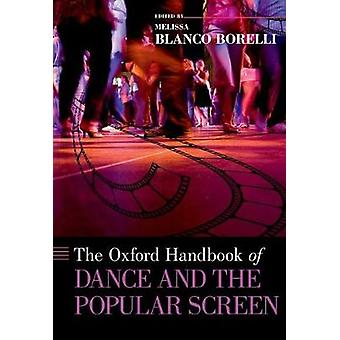 The Oxford Handbook of Dance and the Popular Screen by Melissa Blanco