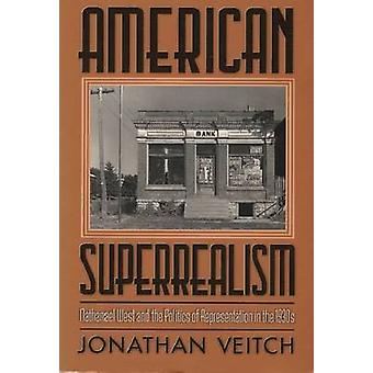American Superrealism - Nathanael West and the Politics of Representat