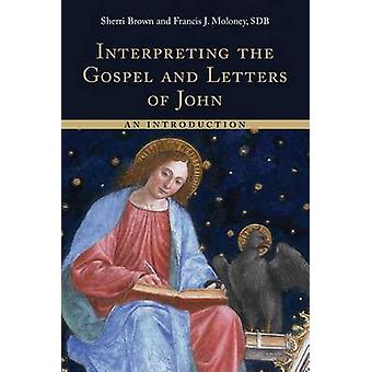 Interpreting the Gospel and Letters of John - An Introduction by Sherr