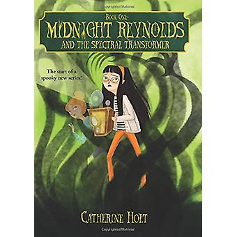 Midnight Reynolds and the Spectral Transformer by Catherine Holt - 97