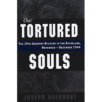 Our Tortured Souls - The 29th Infantry Division in the Rhineland - Nov