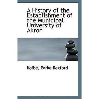 A History of the Establishment of the Municipal University of Akron b