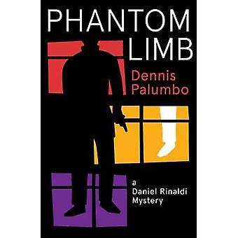 Phantom Limb - A Daniel Rinaldi Mystery by Dennis Palumbo - 9781464202
