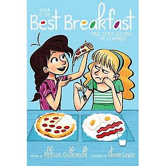 Pizza Is the Best Breakfast - (And Other Lessons I Ve Learned) by Alli