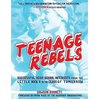 Teenage Rebels - Successful High School Activists from the Little Rock