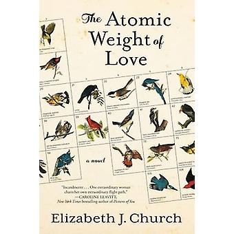 The Atomic Weight of Love by Elizabeth J Church - 9781616206901 Book